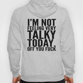 I'm Not Feeling Very Talky Today Off You Fuck Hoody
