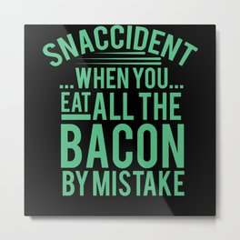 Bacon Meat Snaccident eat everything funny shirt Metal Print