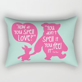How do you Spell Love, You Don't Spell it You Feel it - Winnie the Pooh  Rectangular Pillow