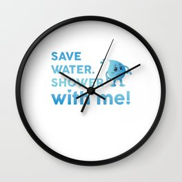 Save Water Shower With Me Save The Earth Day Shirt Wall Clock