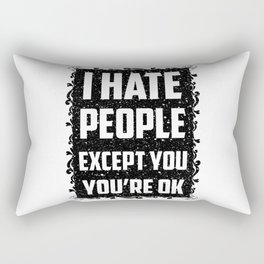 I hate people except you, you're ok Rectangular Pillow