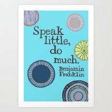 Speak Little, Do Much Says Ben Art Print