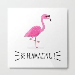 Be Flamazing Metal Print