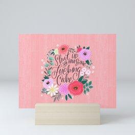 Pretty Sweary 2.0: Shut up and have some fucking cake Mini Art Print
