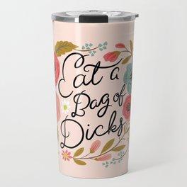 Pretty Swe*ry: Eat a Bag of D*cks Travel Mug