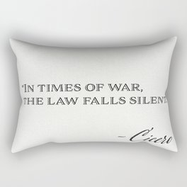 In times of war, the law falls silent. Marcus Tullius Cicero Rectangular Pillow