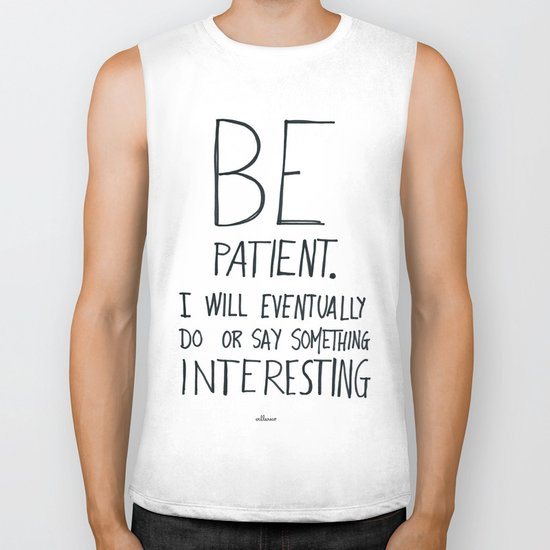 Be patient. Biker Tank
