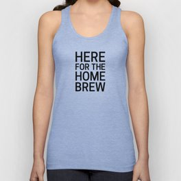 Here for the Homebrew Unisex Tank Top