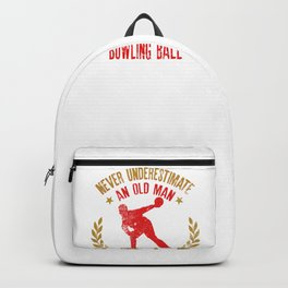 Never Underestimate An Old Man With A Bowling Ball Gift for Bowler Backpack