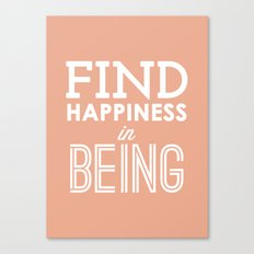 Find Happiness in Being Canvas Print
