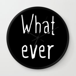 Whatever (on black) Wall Clock
