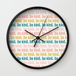 be kind.  Wall Clock