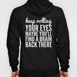 Keep Rolling Your Eyes Maybe You'll Find a Brain (Black & White) Hoody