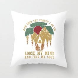 And Into The Forest I Go To Loose My Mind And Find My Soul Throw Pillow