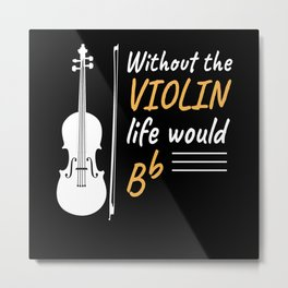 Without Violin Life Violin Musicians Music Metal Print