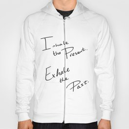 Inhale the Present. Exhale the Past. Hoody