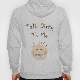 Talk Dirty To Me  Hoody
