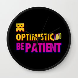 Be optimistic. Be patient. A PSA for stressed creatives Wall Clock