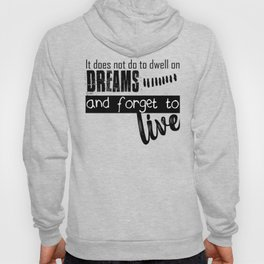 not dream and forget to live Hoody