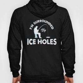 I'm surrounded by ice holes - Funny Ice Fishing Gifts Hoody