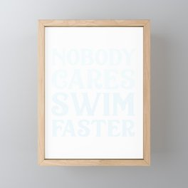 Nobody Cares Swim Faster - Swimmer Motivation Gift Framed Mini Art Print
