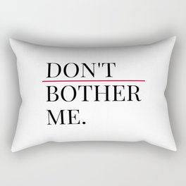Don't bother me Rectangular Pillow