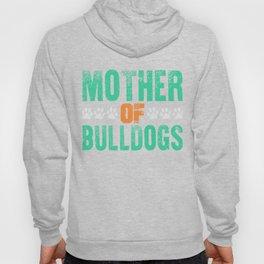 Mother Of Bulldogs Funny Bulldog Mom Hoody