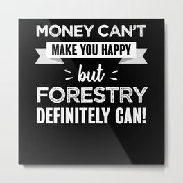 Forestry makes you happy Funny Gift Metal Print