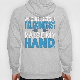 Who Believes In Telekinesis? Raise My Hand Hoody