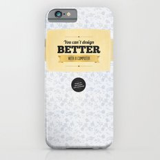You can't design better with a computer iPhone 6s Slim Case