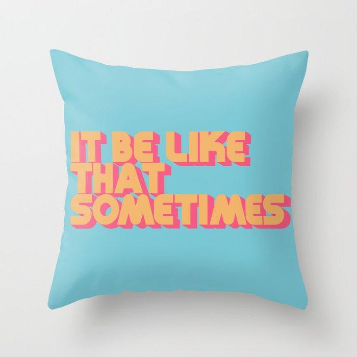 """It be like that sometimes"" Retro Blue Throw Pillow"