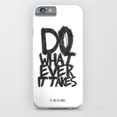 WHATEVER IT TAKES iPhone 6 Slim Case