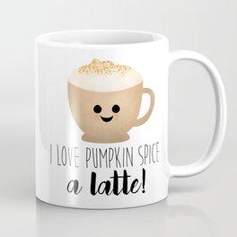 I Love Pumpkin Spice A Latte! Coffee Mug