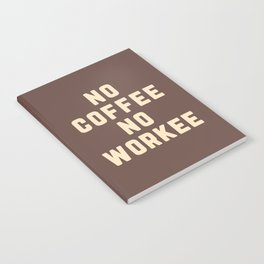 No Coffee No Workee Funny Quote Notebook