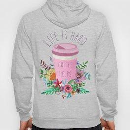 Life Is Hard But Coffee Helps Hoody
