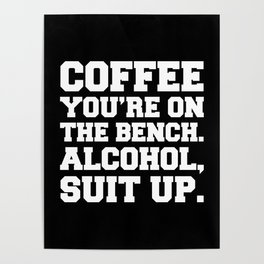 Alcohol, Suit Up Funny Quote Poster