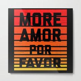 More Amor Por Favor Metal Print