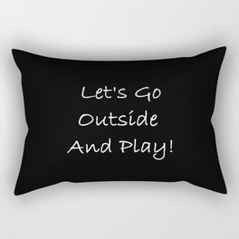 Let's Go Outside and Play! - Fun, happy quote Rectangular Pillow