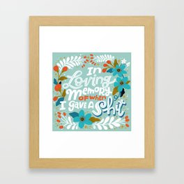 Sh*t People Say: In Loving Memory Of When I Gave a Shit Framed Art Print