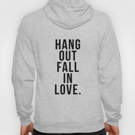Hang out fall in love – quote Hoody