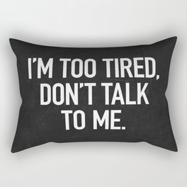 I'm too tired, don't talk to me. Rectangular Pillow