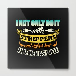 I not only do it with strippers funny shirt Metal Print