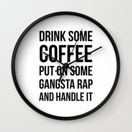 Coffee, Gangsta Rap & Handle It Wall Clock