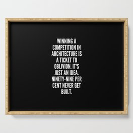 Winning a competition in architecture is a ticket to oblivion It s just an idea Ninety nine per cent never get built Serving Tray