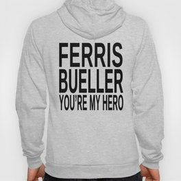 Ferris Bueller You're My Hero Hoody