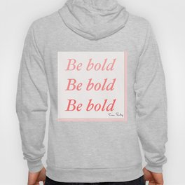 Be bold Be bold Be bold - Susan Sontag Hoody