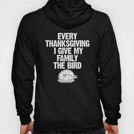 Every Thanksgiving I Give My Family The Bird Hoody