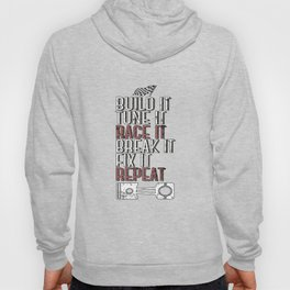 Build It Tune It Race It Break It Fix It Repeat T-Shirt Hoody