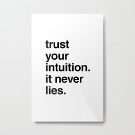 trust your intuition. it never lies Metal Print