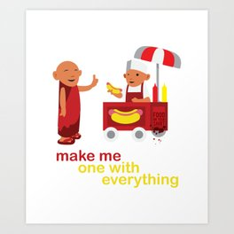 make me one with everything Art Print